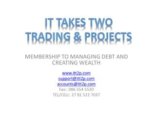 MEMBERSHIP TO MANAGING DEBT AND CREATING WEALTH  itt2p supportitt2p accountsitt2p Fax:: 086 554 5520 TEL