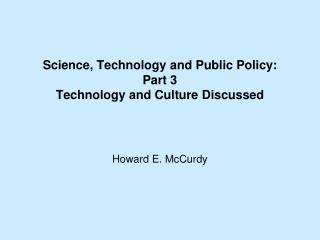 Science, Technology and Public Policy:  Part 3 Technology and Culture Discussed
