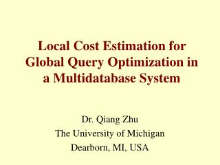 Local Cost Estimation for Global Query Optimization in a Multidatabase System