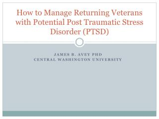 How to Manage Returning Veterans with Potential Post Traumatic Stress Disorder (PTSD)