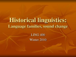 Historical linguistics:  Language families, sound change