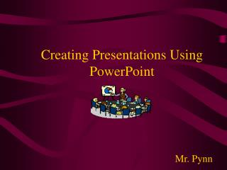 Creating Presentations Using PowerPoint