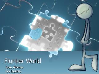 Flunker World