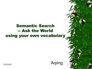 Semantic Search -- Ask the World using your own vocabulary