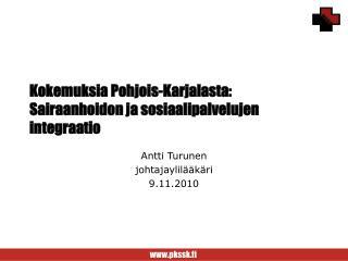 Kokemuksia Pohjois-Karjalasta: Sairaanhoidon ja sosiaalipalvelujen integraatio
