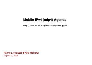 Mobile IPv4 (mip4) Agenda mip4/ietf60/agenda.pyht