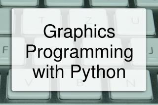 Graphics Programming with Python