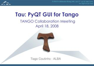 Tau: PyQT GUI for Tango TANGO Collaboration Meeting April 18, 2008
