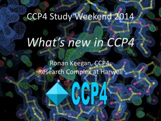 CCP4 Study Weekend 2014 What's new in CCP4 Ronan Keegan, CCP4,  Research Complex at Harwell