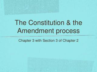 The Constitution & the Amendment process