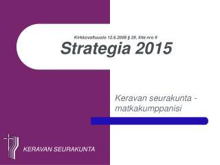Kirkkovaltuusto 12.6.2008 § 29, liite nro 9 Strategia 2015