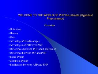 WELCOME TO THE WORLD OF PHP the ultimate (Hypertext Preprocessor)