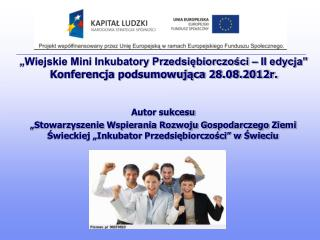 """""""Wiejskie Mini Inkubatory Przedsiębiorczości – II edycja""""  Konferencja podsumowująca 28.08.2012r."""