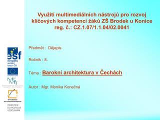 Předmět :  Dějepis Ročník : 8. Téma :  Barokní architektura v Čechách Autor : Mgr. Monika Konečná