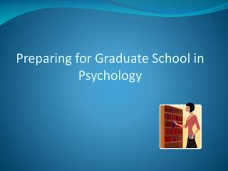 Preparing for Graduate School in Psychology
