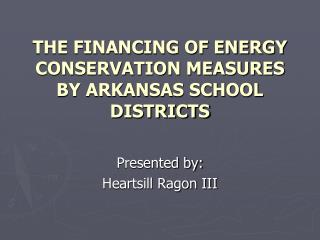 THE FINANCING OF ENERGY CONSERVATION MEASURES BY ARKANSAS SCHOOL DISTRICTS