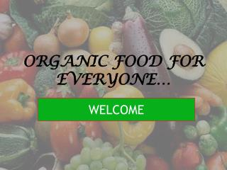 ORGANIC FOOD FOR EVERYONE…