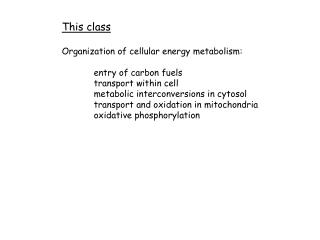 This class Organization of cellular energy metabolism: 	entry of carbon fuels