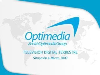 TELEVISIÓN DIGITAL TERRESTRE Situación a Marzo 2009