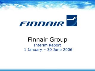 Finnair Group Interim Report  1 January – 30 June 2006