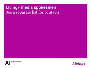 Living+ media spokesmen See a separate list for contacts