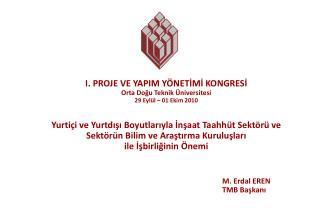 I. PROJE VE YAPIM YÖNETİMİ KONGRESİ Orta Doğu Teknik Üniversitesi  29 Eylül – 01 Ekim 2010