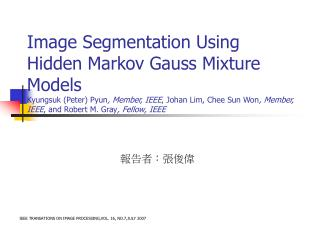 報告者:張俊偉 IEEE TRANSATIONS ON IMAGE PROCESSING,VOL. 16, NO.7,JULY 2007