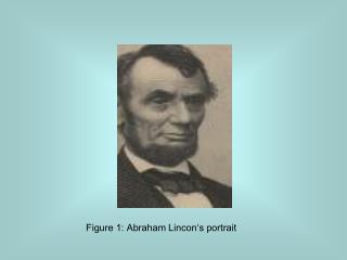 Figure 1: Abraham Lincon�s portrait
