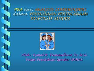 PRA  dan ANALISIS STAKEHOLDERS  dalam   PENYUSUNAN PERENCANAAN RESPONSIF GENDER