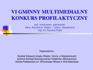 Organizatorzy: Wydział Edukacji Urzędu Miasta i Gminy w Niepołomicach