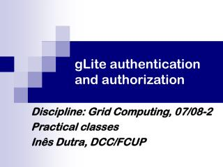gLite authentication and authorization