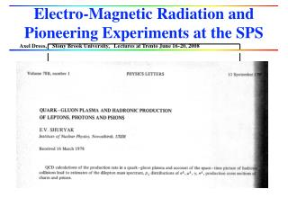 Electro-Magnetic Radiation and Pioneering Experiments at the SPS