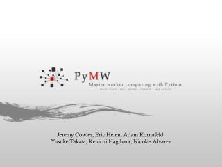 Jeremy Cowles, Eric  Heien , Adam  Kornafeld ,