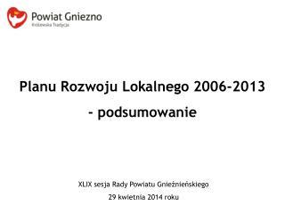 Planu Rozwoju Lokalnego 2006-2013 - podsumowanie