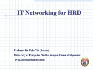Professor Dr. Pyke Tin (Rector)  University of Computer Studies Yangon, Union of Myanmar