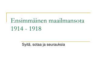 Ensimm�inen maailmansota 1914 - 1918