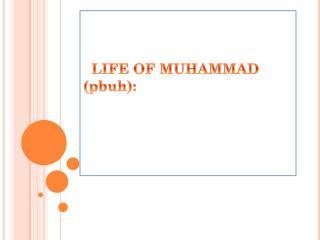 LIFE OF MUHAMMAD ( pbuh ):