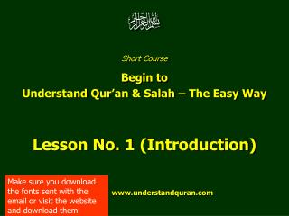 Short Course  Begin to  Understand Qur'an & Salah – The Easy Way Lesson No. 1 (Introduction)