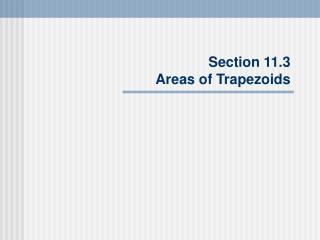 Section 11.3 Areas of Trapezoids