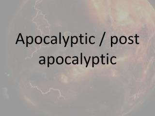 Apocalyptic / post apocalyptic