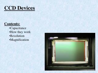 CCD Devices Contents: Capacitance How they work Resolution Magnification