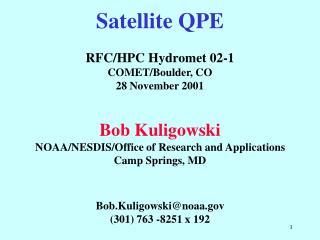 Satellite QPE RFC/HPC Hydromet 02-1 COMET/Boulder, CO 28 November 2001 Bob Kuligowski