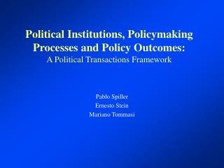 Political Institutions, Policymaking Processes and Policy Outcomes: A Political Transactions Framework