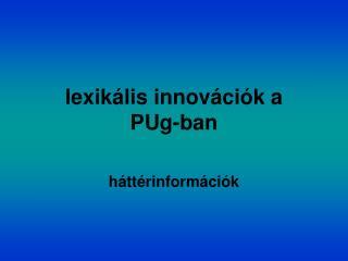 lexikális innovációk a PUg-ban