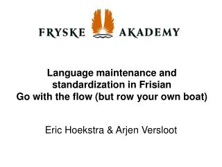 Language maintenance and standardization in Frisian Go with the flow (but row your own boat)