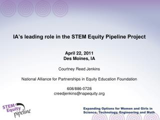 IA's leading role in the STEM Equity Pipeline Project April 22, 2011 Des Moines, IA