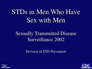 STDs in Men Who Have Sex with Men Sexually Transmitted Disease Surveillance 2002