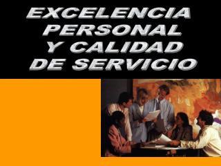 EXCELENCIA  PERSONAL Y CALIDAD DE SERVICIO