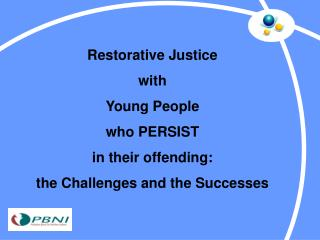 Restorative Justice with Young People who PERSIST in their offending: