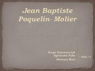 Jean Baptiste Poquelin- Molier